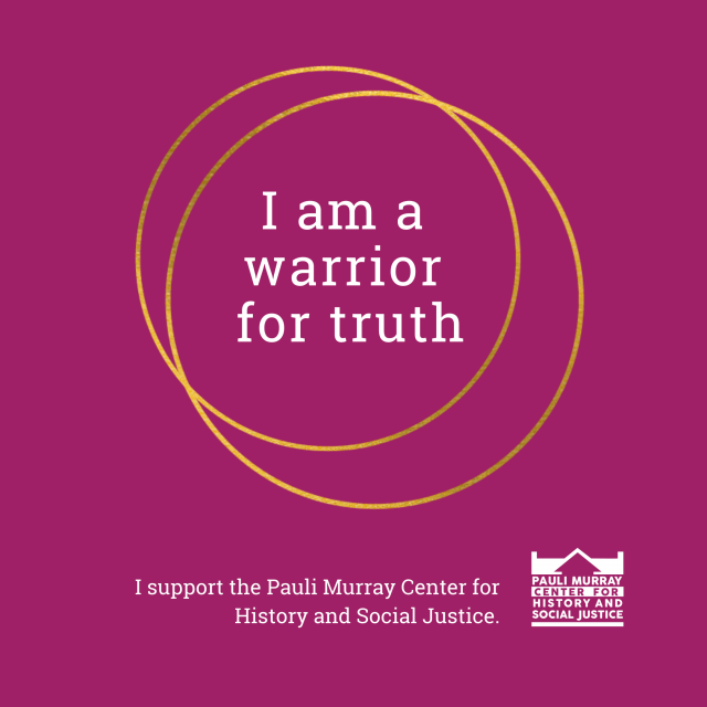 """I am a warrior for truth"" I support the Pauli Murray Center"